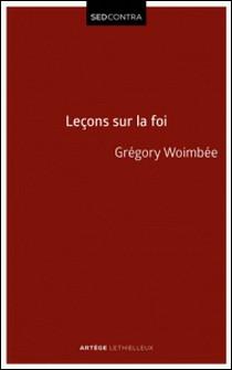 Leçons sur la Foi - Introduction à la théologie fondamentale-Abbé Grégory Woimbee