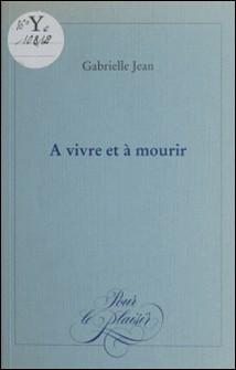 À vivre et à mourir-Gabrielle Jean