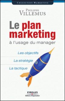 Le plan marketing à l'usage du manager-Philippe Villemus