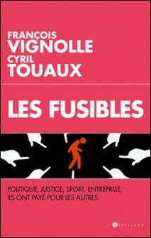 Les Fusibles - Enquête sur ceux qui payent à la place des autres-François VIGNOLLE , Cyril Touaux