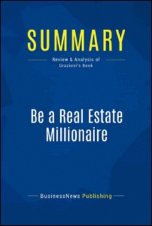 Summary: Be a Real Estate Millionaire - Dean Graziosi - Secret Strategies For Lifetime Wealth Today-BusinessNews Publishing