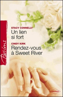 Un lien si fort - Rendez-vous à Sweet River (Harlequin Passions)-Stacy Connelly , Cindy Kirk