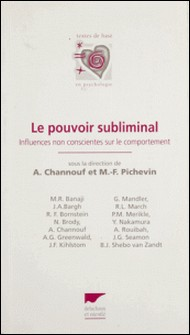 LE POUVOIR SUBLIMINAL. Influences non conscientes sur le comportement-M-F Pichevin , Collectif , A Channouf