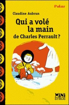 Qui a volé la main de Charles Perrault ?-Claudine Aubrun