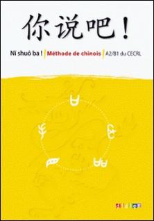 Ni shuo ba ! - Manuel - version téléchargeable epub - Méthode de chinois A2-B1-Isabelle Pillet , Arnaud Arslangul , Claude Lamouroux , Yezhi Jin