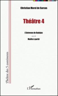 Théâtre 4 - L'entrevue de Badajoz suivi de Maille à partir-Christian Morel de Sarcus