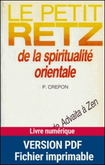 Le Petit Retz de la spiritualité orientale - 300 notions de Advaita à Zen-Pierre Crépon