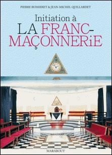 Initiation à la franc-maçonnerie-Pierre Buisseret , Jean-Michel Quillardet
