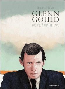 Glenn Gould - Une vie à contretemps-Sandrine Revel