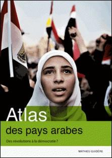 Atlas des pays arabes - Des révolutions à la démocratie ?-Mathieu Guidère