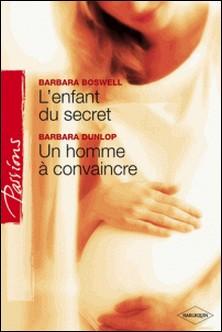 L'enfant du secret - Un homme à convaincre (Harlequin Passions)-Barbara Dunlop