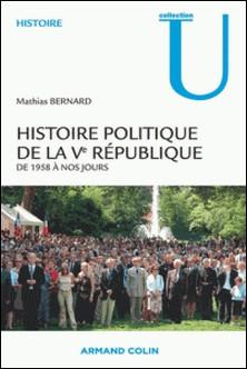 Histoire politique de la Ve République - De 1958 à nos jours-Mathias Bernard