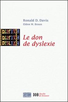 Le don de dyslexie - Et si ceux qui n'arrivent pas à lire étaient en fait très intelligents-Eldon M. Braun , Ronald D. Davis