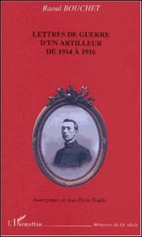 Lettres de guerre d'un artilleur de 1914 à 1916-Raoul Bouchet