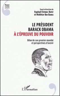 Le président Barack Obama à l'épreuve du pouvoir - Bilan de son premier mandat et perspectives d'avenir-Raphaël Eppreh-Butet , Mokhtar Ben Barka