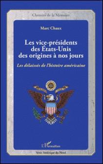 Les vice-présidents des Etats-Unis des origines à nos jours - Les délaissés de l'histoire américaine-Marc Chaux