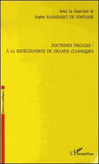 Doctrines fiscales : à la redécouverte des grands classiques-Sophie Raimbault de Fontaine , Francis Querol , Gérard Tournié , Frédérique Rueda