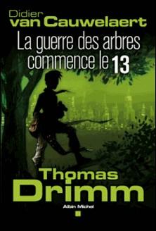 Thomas Drimm - tome 2 - La guerre des arbres a commencé le 13-Didier Van Cauwelaert