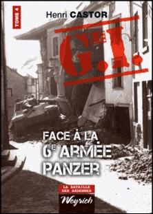 Le G.I. Face à la 6e armée Panzer - Ouvrage de référence sur la Deuxième Guerre Mondiale-Henri Castor