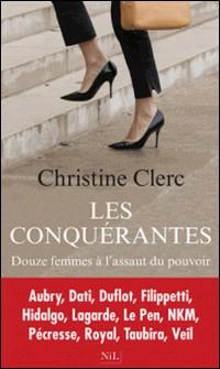 Les conquérantes - Douze femmes à l'assaut du pouvoir-Christine Clerc