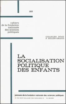 La socialisation politique des enfants - Contribution à l'étude de la formation des attitudes politiques en France-Charles Roig , Françoise Billon-Grand