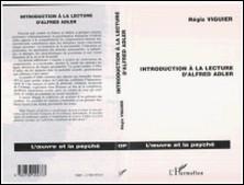 Introduction à la lecture d'Alfred Adler. La Psychologie Individuelle, une psychanalyse humaniste-Régis Viguier