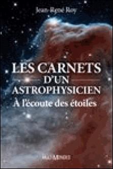 Les carnets d'un astrophysicien - A l'écoute des étoiles-Jean-René Roy