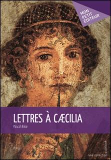 Lettres à Caecilia-Pascal Brice