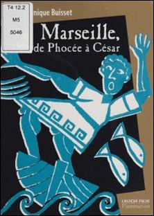 Marseille, de Phocée à César-Fred Sochard , Dominique Buisset
