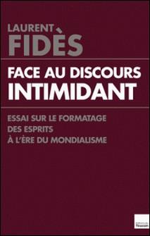 Face au discours intimidant - Essai sur le formatage des esprits à l'ère du mondialisme-Laurent Fidès