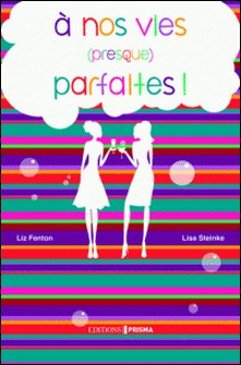 A nos vies (presque) parfaites ! 1er chapitre-Liz Fenton , Lisa Steinke