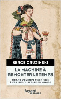 La machine à remonter le temps-Serge Gruzinski