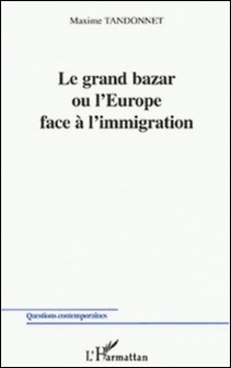 Le grand bazar ou l'Europe face à l'immigration-Maxime Tandonnet