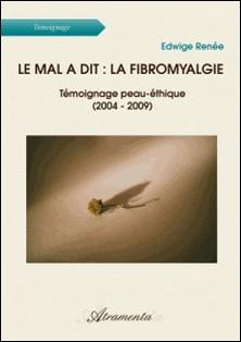 Le mal a dit : la fibromyalgie - Témoignage peau-éthique (2004 - 2009)-Edwige Renée