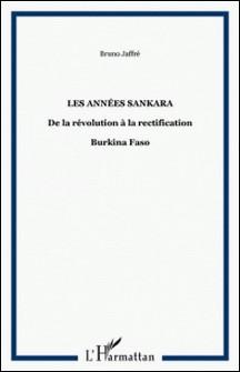 Burkina Faso Les années Sankara - De la révolution à la rectification-Bruno Jaffré