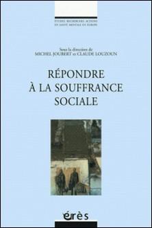 Répondre à la souffrance sociale-Michel Joubert , Claude Louzoun , Collectif