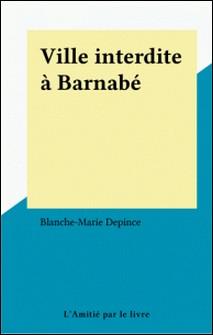 Ville interdite à Barnabé-Blanche-Marie Depince