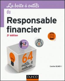 La Boîte à outils du responsable financier - 3e éd. - 64 outils et méthodes-Caroline Selmer