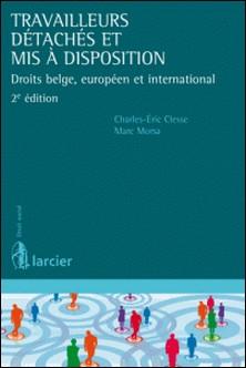 Travailleurs détachés et mis à disposition - Droits belge, européen et international-Charles-Eric Clesse , Marc Morsa