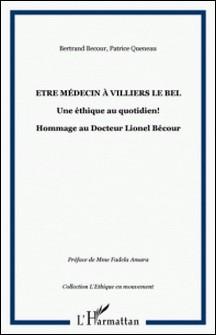 Etre médecin à Villiers-le-Bel, Une éthique au quotidien! - Hommage au Docteur Lionel Bécour-Patrice Queneau