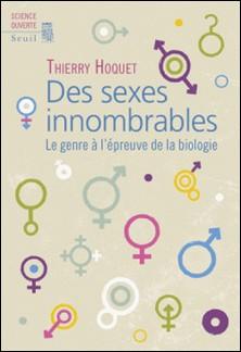 Des sexes innombrables - Le genre à l'épreuve de la biologie-Thierry Hoquet