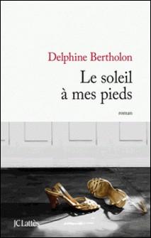 Le soleil à mes pieds-Delphine Bertholon