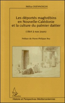 Les déportés maghrébins en Nouvelle-Caledonie et la culture du palmier dattier de 1864 à nos jours-Mélica Ouennoughi