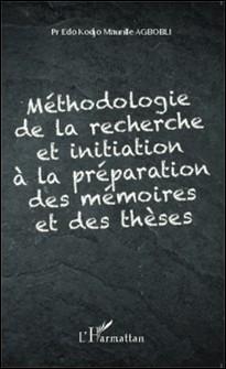 Méthodologie de la recherche et initiation à la préparation des mémoires et des thèses-Edo Kodjo Maurille Agbobli
