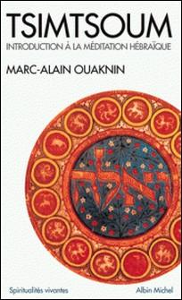 Tsimtsoum - Introduction à la méditation hébraïque-Marc-Alain Ouaknin , Marc-Alain Ouaknin