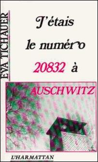J'étais le numéro 20832 à Auschwitz-Eva Tichauer