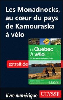 Le Québec à vélo - Les Monadnocks, Au coeur du pays de Kamouraska à vélo-Anne-Marie Grandtner , Francine Saint-Laurent
