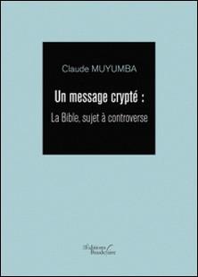 Un message crypté - La Bible, sujet à controverse-Claude Muyumba