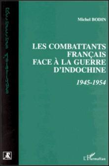 Les combattants français face à la guerre d'Indochine - 1945-1954-Michel Bodin