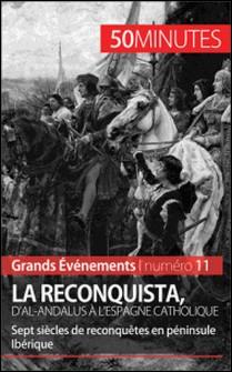 La Reconquista, d'al-Andalus à l'Espagne catholique - Sept siècles de reconquêtes en péninsule Ibérique-Thomas Jacquemin , Romain Parmentier , 50 minutes